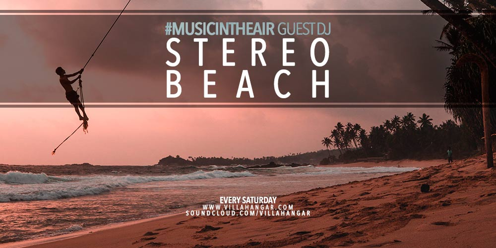 #MUSICINTHEAIR guest dj : STEREO BEACH