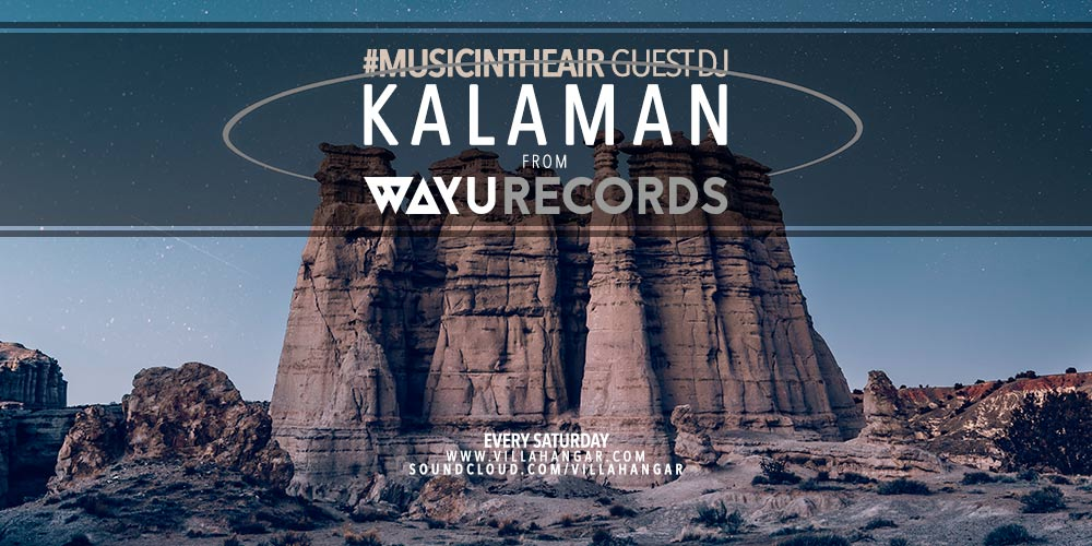 #MUSICINTHEAIR guest dj : KALAMAN (from WAYU RECORDS)