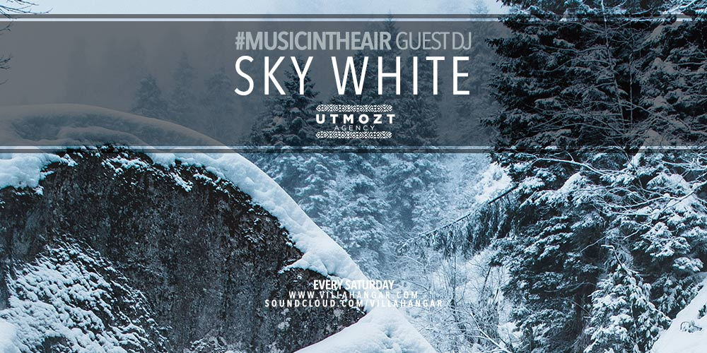 #MUSICINTHEAIR guest dj : SKY WHITE (from UTMOZT AGENCY)