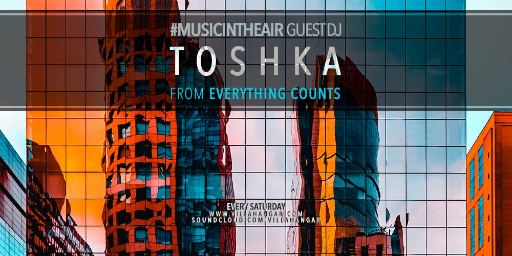 #MUSICINTHEAIR guest dj : TOSHKA (from Everything Counts)