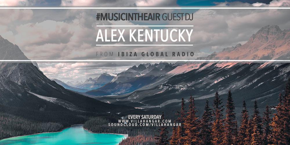 #MUSICINTHEAIR guest dj : ALEX KENTUCKY (from Ibiza Global Radio)