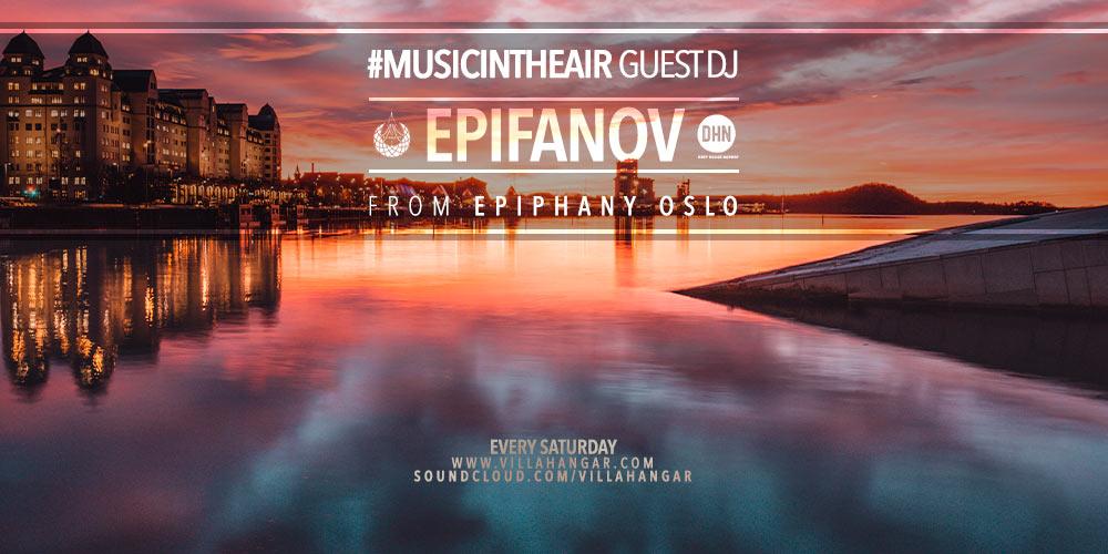 #MUSICINTHEAIR guest dj : EPIFANOV (Epiphany Oslo)