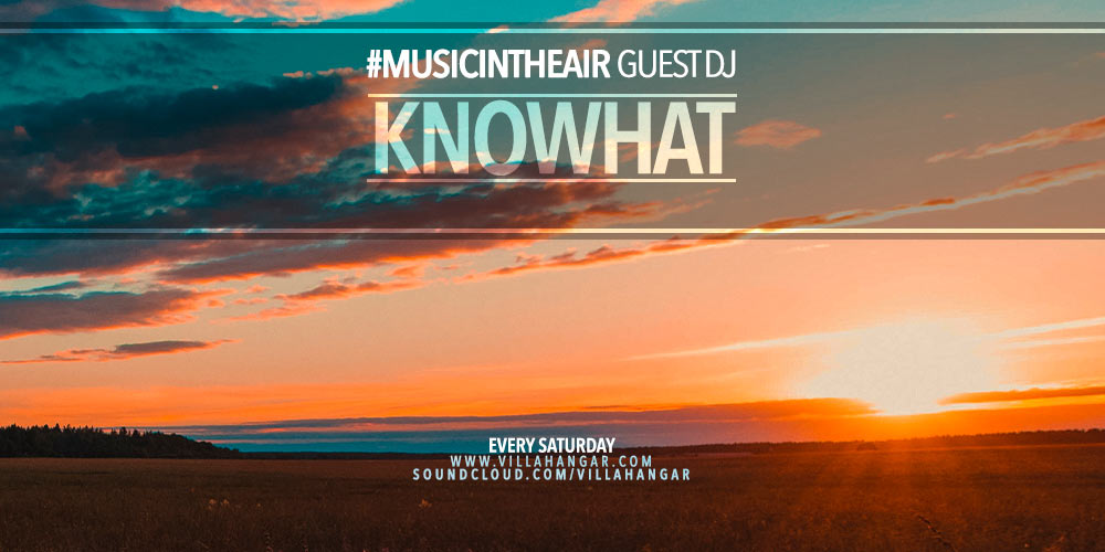 #MUSICINTHEAIR guest dj : KNOWHAT