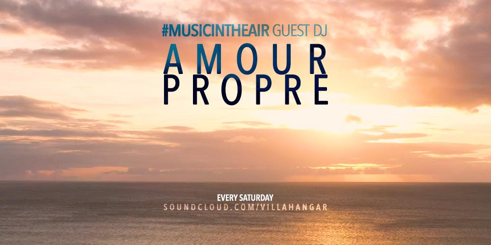 #MUSICINTHEAIR guest dj : AMOUR PROPRE